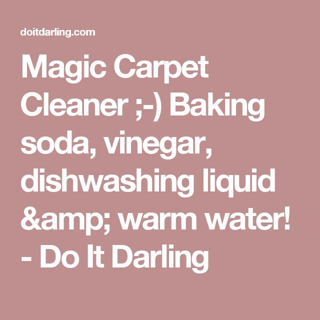 Magic Carpet Cleaner ;-) Baking soda, vinegar, dishwashing liquid & warm water! - Do It Darling