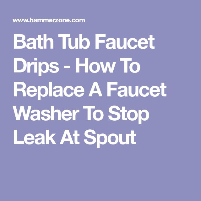 Bath Tub Faucet Drips - How To Replace A Faucet Washer To Stop Leak At Spout