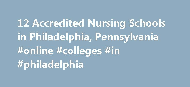 12 Accredited Nursing Schools in Philadelphia, Pennsylvania #online #colleges #in #philadelphia http://italy.remmont.com/12-accredited-nursing-schools-in-philadelphia-pennsylvania-online-colleges-in-philadelphia/  # Find Your Degree Nursing Schools In Philadelphia, Pennsylvania In Philadelphia, there are 12 nursing schools where nursing faculty can find employment. The following statistics and charts help analyze the current state of the nursing academic community in Philadelphia, and the…