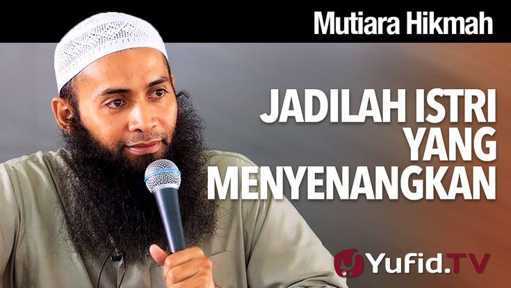 Mutiara Hikmah: Jadilah Istri Yang Menyenangkan - Ustadz Dr. Syafiq Reza...