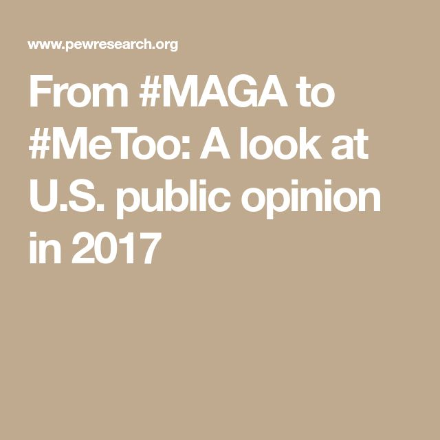 From #MAGA to #MeToo: A look at U.S. public opinion in 2017
