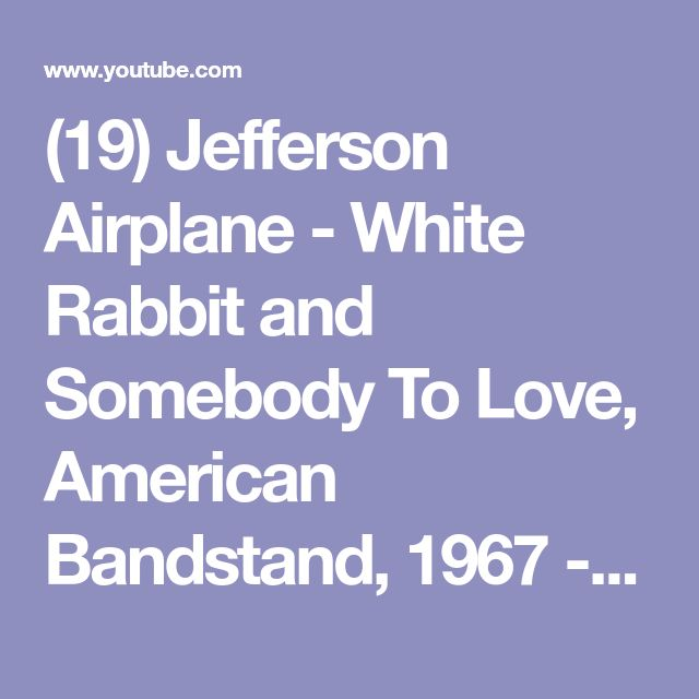 (19) Jefferson Airplane - White Rabbit and Somebody To Love, American Bandstand, 1967 - YouTube