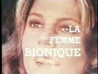 La femme bionique.