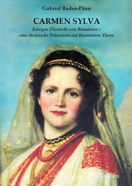 CARMEN SYLVA, Königin Elisabeth von Rumänien – eine rheinische Prinzessin auf Rumäniens Thron