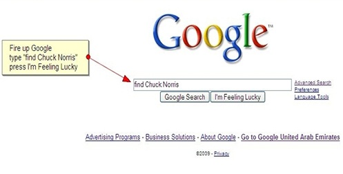 """Google """"Where is chuck norris"""" and click the first result.  SO FUNNY.: It Work"""