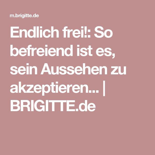 Endlich frei!: So befreiend ist es, sein Aussehen zu akzeptieren... | BRIGITTE.de