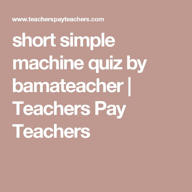 short simple machine quiz by bamateacher | Teachers Pay Teachers