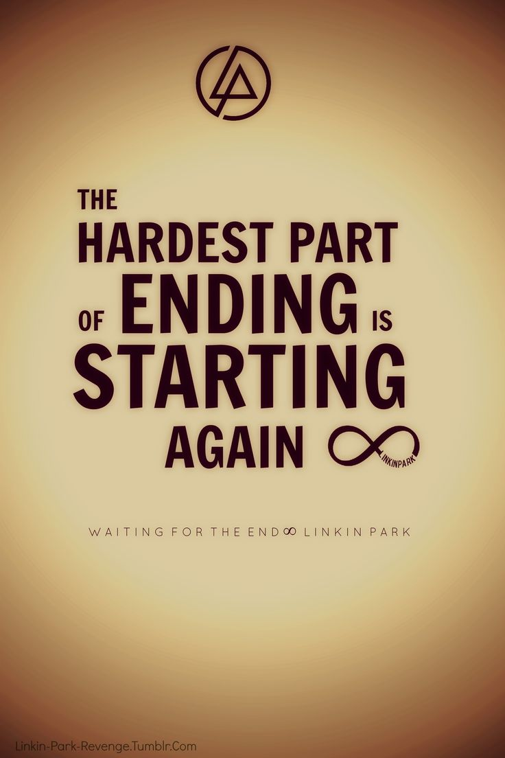 <3 Linkin Park~ this is not the end this is just the beginning :) waiting for the end lyrics