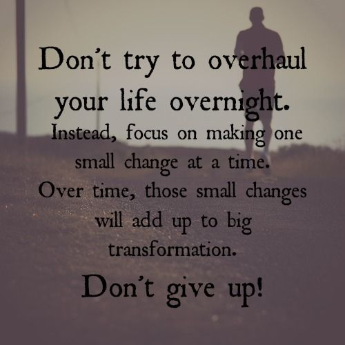 Don't try to overhaul your life overnight...