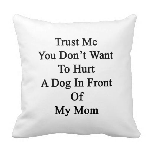 Throw Me A Pillow Coupon Code : ==>Discount Trust Me You Don t Want To Hurt A Dog In Front Of Throw Pillows Trust Me You Don t ...