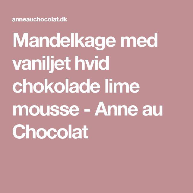 Mandelkage med vaniljet hvid chokolade lime mousse - Anne au Chocolat