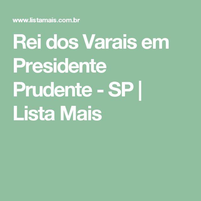Rei dos Varais em Presidente Prudente - SP | Lista Mais