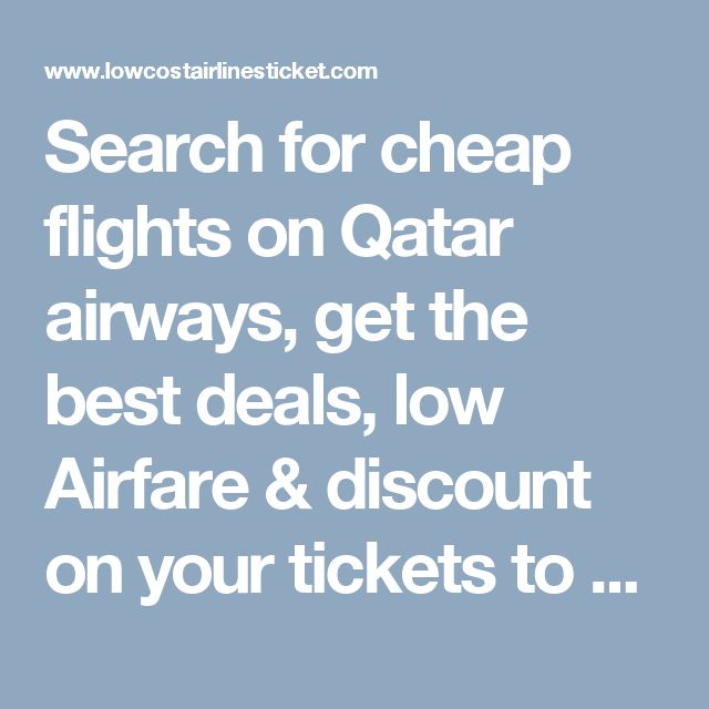 Search for cheap flights on Qatar airways, get the best deals, low Airfare & discount on your tickets  to your destination,last minute flight ticket booking. Check Qatar Airlines Flight Status Now! last minute flight booking. visit http://www.lowcostairlinesticket.com/qatar-airways-ticket-booking-phone-number