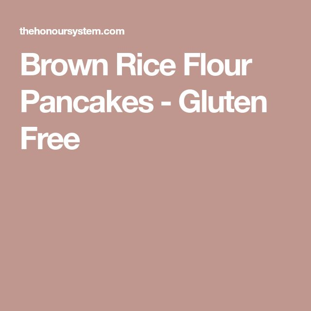 Brown Rice Flour Pancakes - Gluten Free