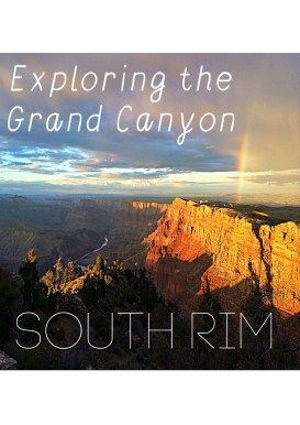 Exploring the Grand Canyon South Rim • Adventures and Kindness