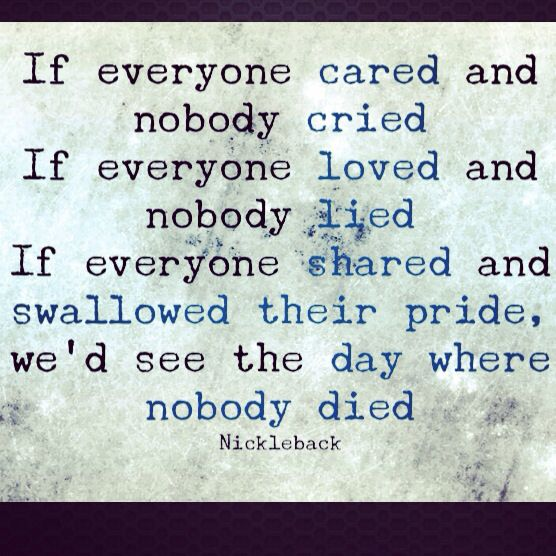 """If Everyone Cared"" by Nickleback. Wow, these lyrics are so meaningful. I really like this song."