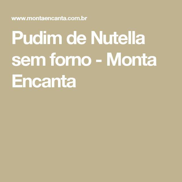 Pudim de Nutella sem forno - Monta Encanta