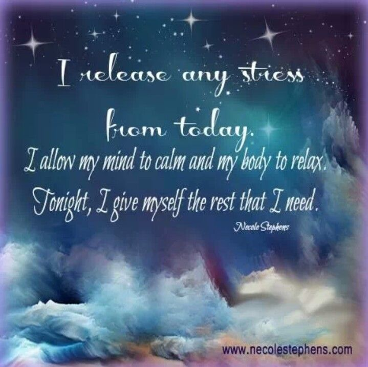 I release any stress from today. I allow my mind to calm and my body to relax. Tonight, I give myself the rest that I need.