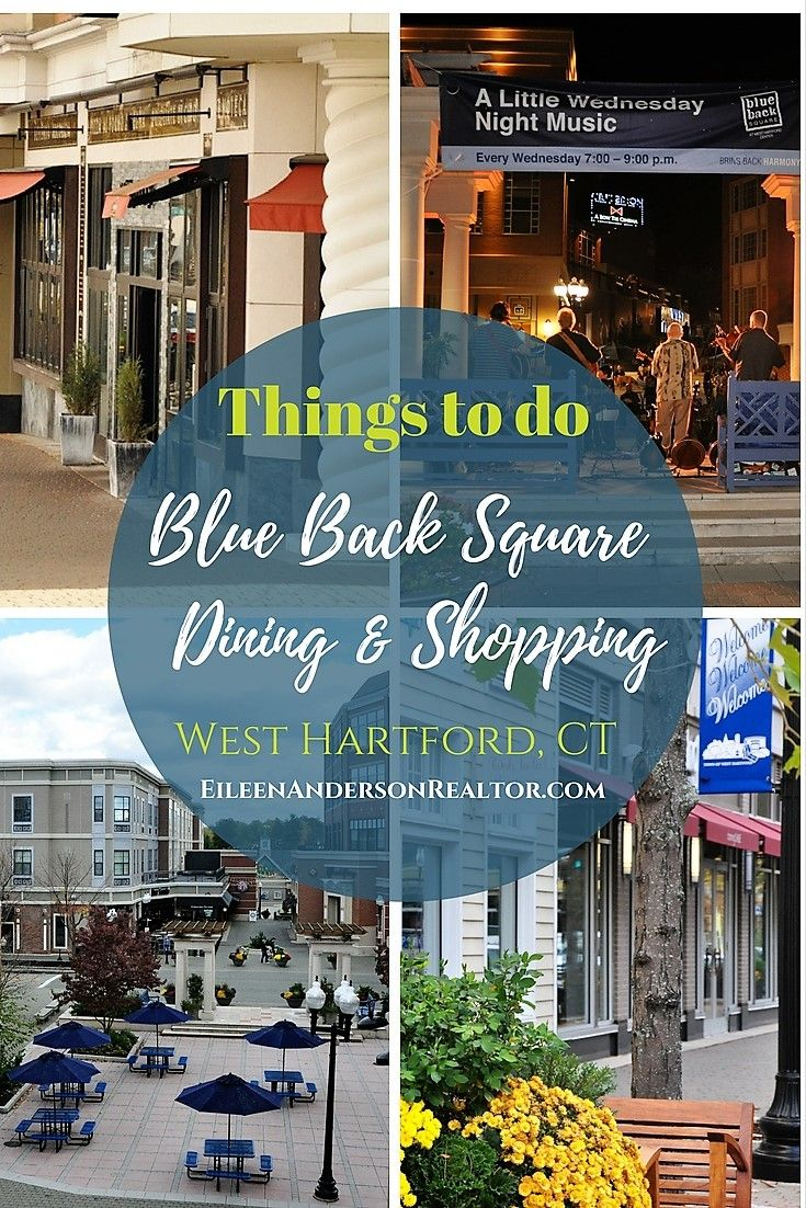 Things to do in Connecticut- Blue Back Square - Boutique Shops - Restaurants - Wine Bars - Cinema - West Hartford Library, Summer Concerts. #Westhartford #realestate