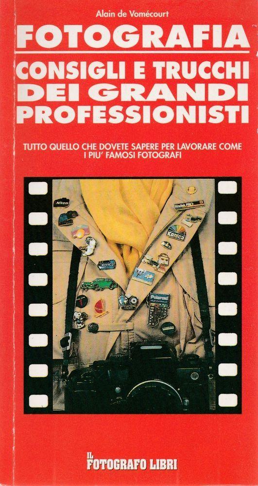 A. de Vomecourt  FOTOGRAFIA  consigli e trucchi 1993 ed. Il Fotografo   L5763