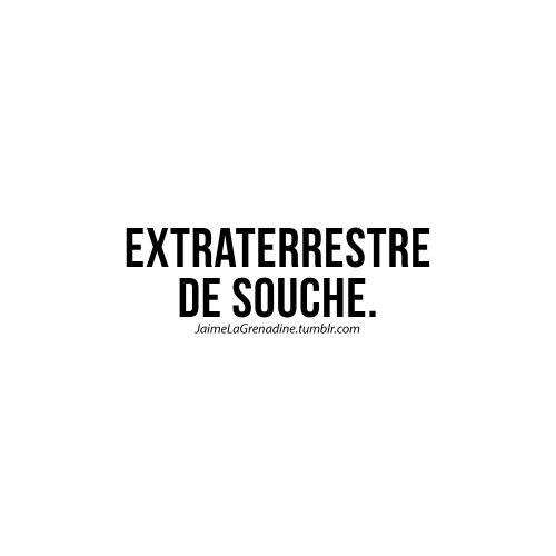Extraterrestre de souche - #JaimeLaGrenadine #citation #punchline #ufo