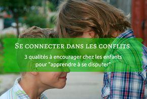 """Se connecter dans les conflits : 3 qualités à encourager chez les enfants pour """"apprendre à se disputer"""" + des idées pour consolider les liens familiaux"""