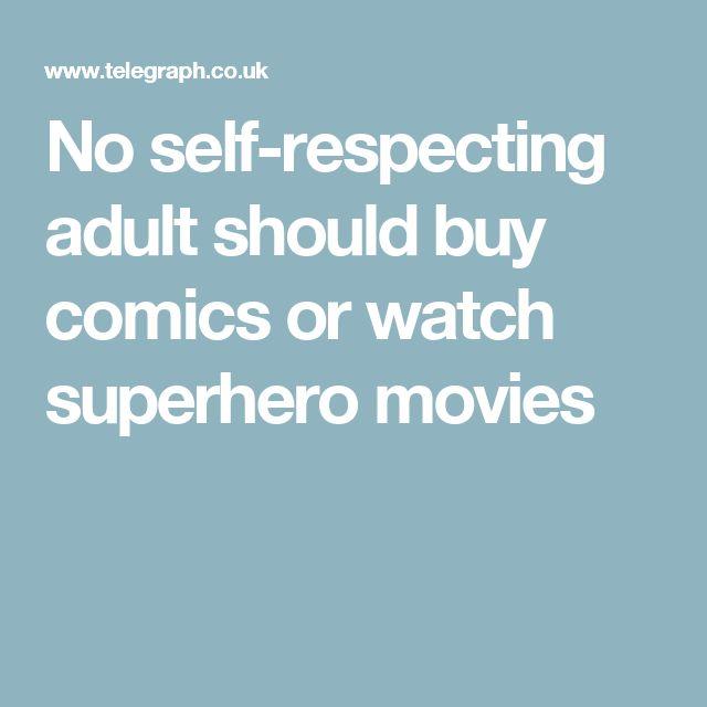 No self-respecting adult should buy comics or watch superhero movies