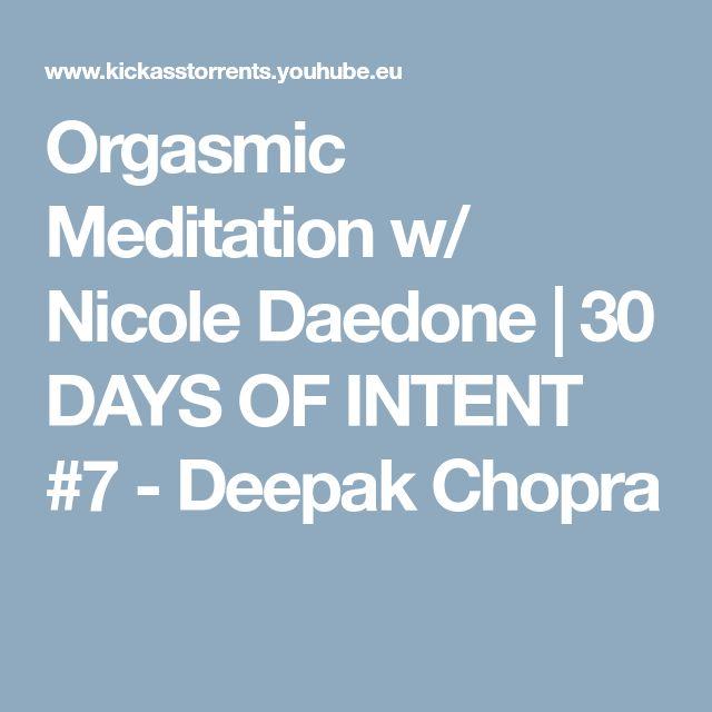 Orgasmic Meditation w/ Nicole Daedone | 30 DAYS OF INTENT #7 - Deepak Chopra