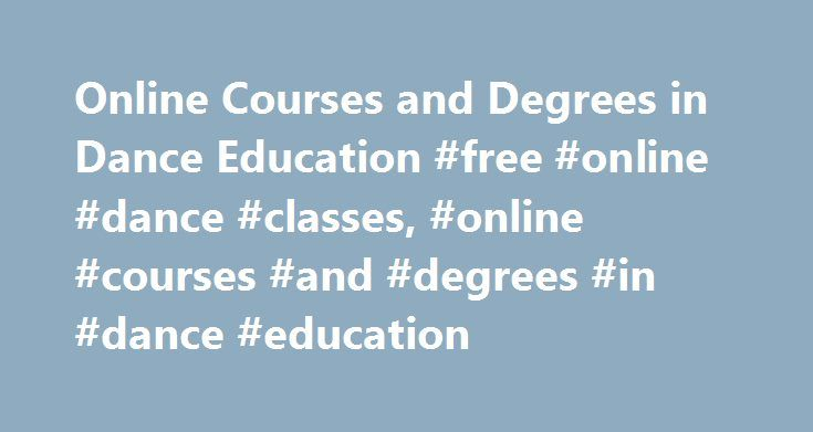 Online Courses and Degrees in Dance Education #free #online #dance #classes, #online #courses #and #degrees #in #dance #education http://detroit.remmont.com/online-courses-and-degrees-in-dance-education-free-online-dance-classes-online-courses-and-degrees-in-dance-education/  # Online Courses and Degrees in Dance Education Essential Information Dance education online courses and degrees place focus on developing expertise and knowledge of dance theory and the human experience through the…