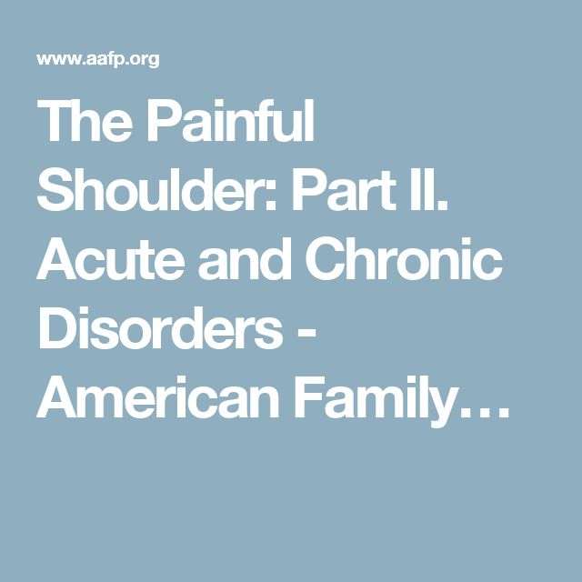 The Painful Shoulder: Part II. Acute and Chronic Disorders - American Family…