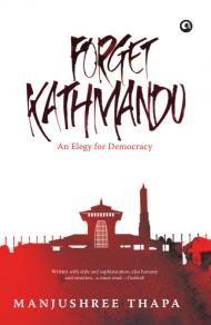 Forget Kathmandu by Manjushree Thapa