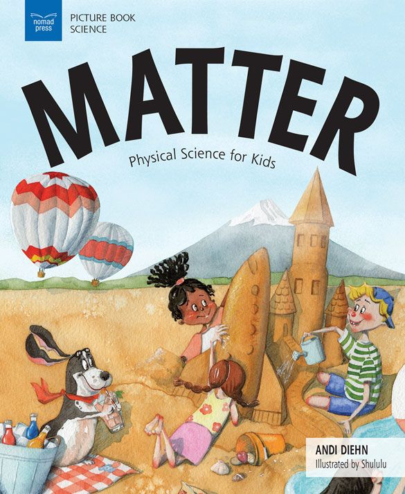 Matter Nomad Press Science For Kids Children S Picture Books Matter Science