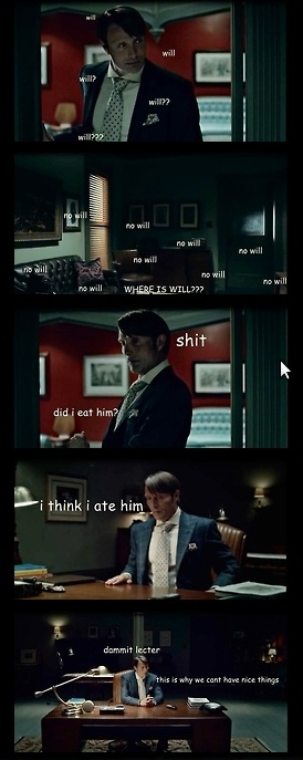 "Hannibal: ""Damn it, Lecter! This is why we can't have nice things!"""