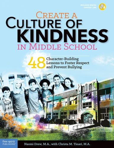 Create a Culture of Kindness in Middle School: 48 Character-Building Lessons to Foster Respect and Prevent Bullying – Practical, research-based lessons for middle school educators to teach students prosocial attitudes and behaviors to prevent bullying.