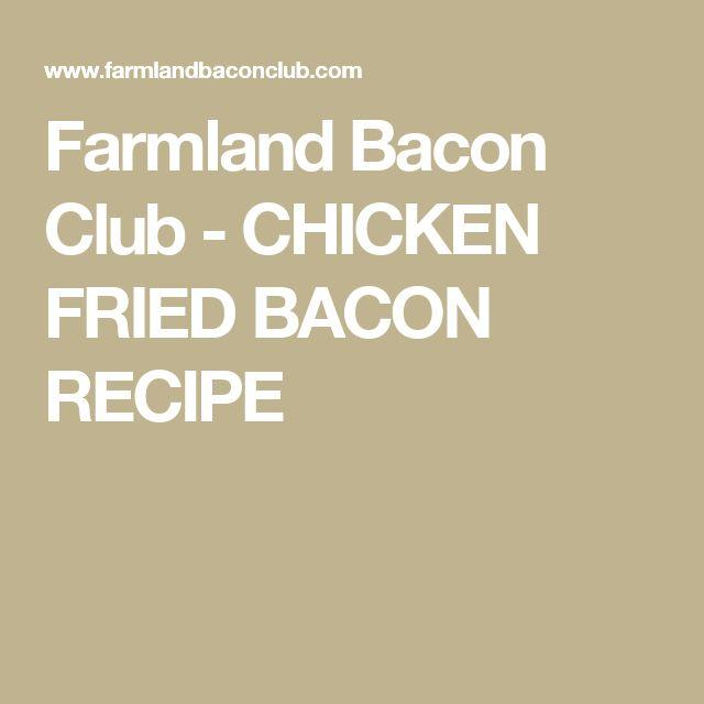 Farmland Bacon Club - CHICKEN FRIED BACON RECIPE
