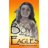The Boy Who Flew With Eagles (Kindle Edition)By Ben Woodard