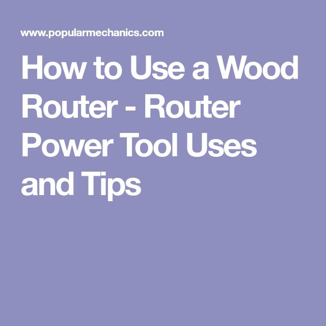 How to Use a Wood Router - Router Power Tool Uses and Tips