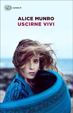 Alice Munro, Uscirne vivi, Super ET - DISPONIBILE ANCHE IN E-BOOK