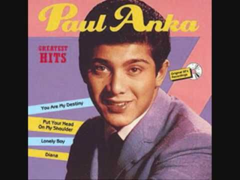 """Paul Anka- """"Diana."""" And in his 70s, he is still singing in Las Vegas! A GREAT and prolific songwriter."""