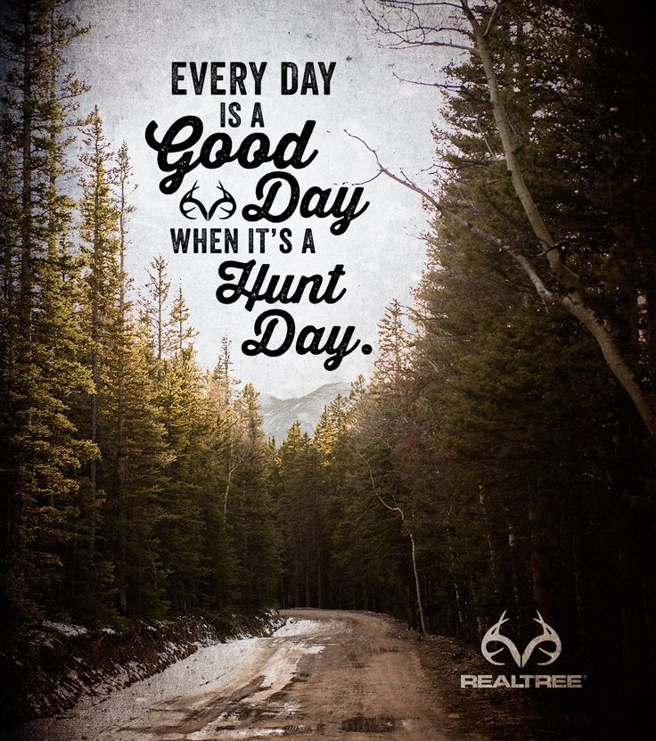 Every day is a good when it's a Hunt day.  #Realtreequotes