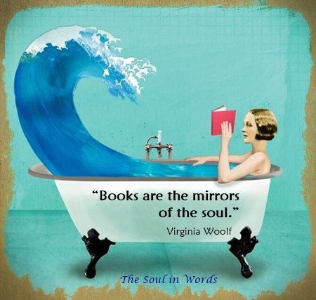 Books are the mirrors of souls. Virginia Woolf