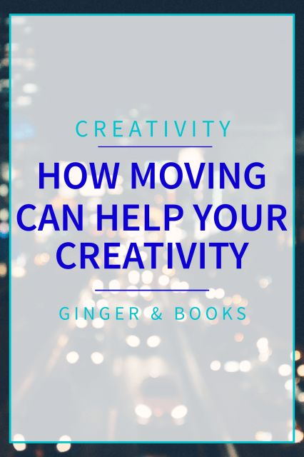 How Moving Can Help Your Creativity - from Ginger & Books