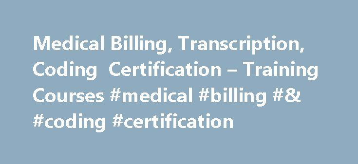Medical Billing, Transcription, Coding Certification – Training Courses #medical #billing #& #coding #certification http://canada.nef2.com/medical-billing-transcription-coding-certification-training-courses-medical-billing-coding-certification/  # Medical Career Training and Certification Welcome to the world of fast track career training and certification. Training and Certification for Medical Billing-Coding (+ICD-10) Medical Office Assistant and Administration Medication Aide…