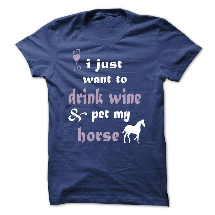 Drink Wine & Pet My Horse T Shirts, Hoodies, Sweatshirts - #fishing t shirts #champion sweatshirt. PURCHASE NOW => https://www.sunfrog.com/Pets/Drink-Wine-Pet-My-Horse.html?60505