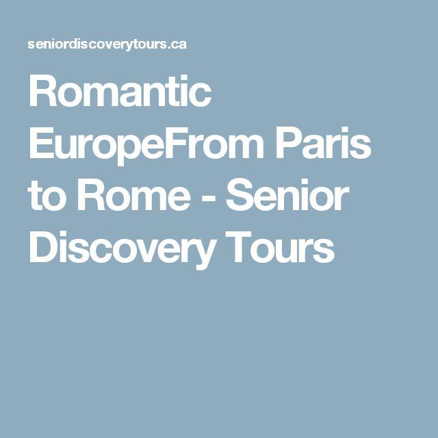 Romantic EuropeFrom Paris to Rome - Senior Discovery Tours