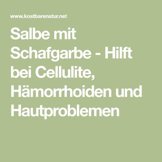 Salbe mit Schafgarbe - Hilft bei Cellulite, Hämorrhoiden und Hautproblemen