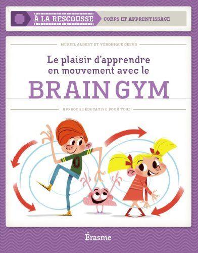 Le plaisir d'apprendre en mouvements avec le Brain Gym - Muriel Albert et Véronique Geens