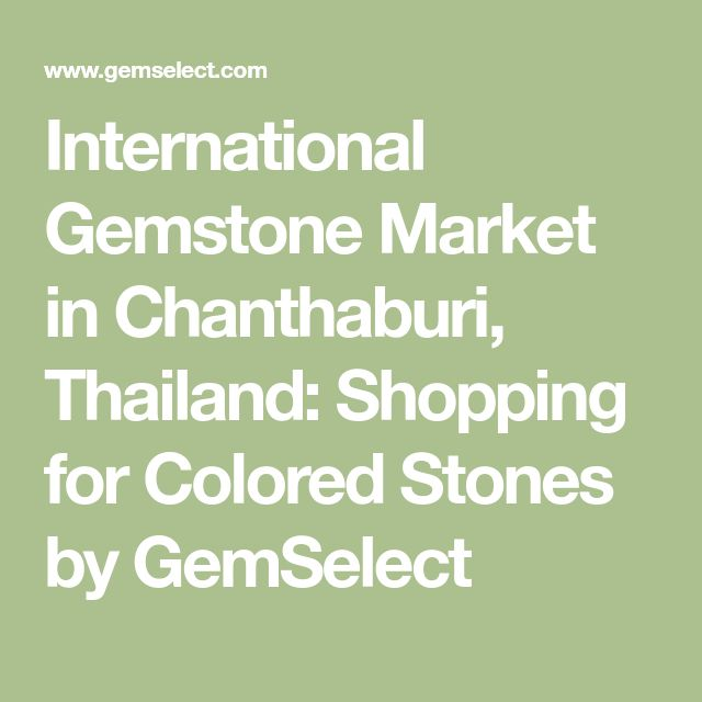 International Gemstone Market in Chanthaburi, Thailand: Shopping for Colored Stones by GemSelect