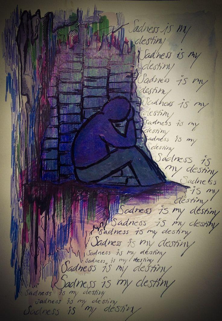 Sadness is my destiny