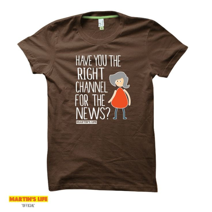 Have You The Right Channel For The News | Martin's Life t-shirts from HairyBaby.com